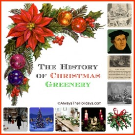 The History of Christmas Greenery - the Christmas tree, wreath, holly, mistletoe and more