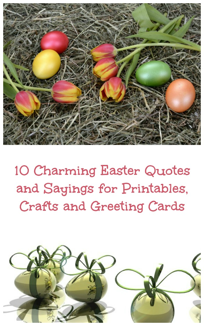 "An image of tulips on the ground with painted Eggs above a text overlay that says ""10 charming Easter quotes and sayings for printables, crafts and greeting cards"", which is above five golden Easter eggs wrapped in green ribbon."