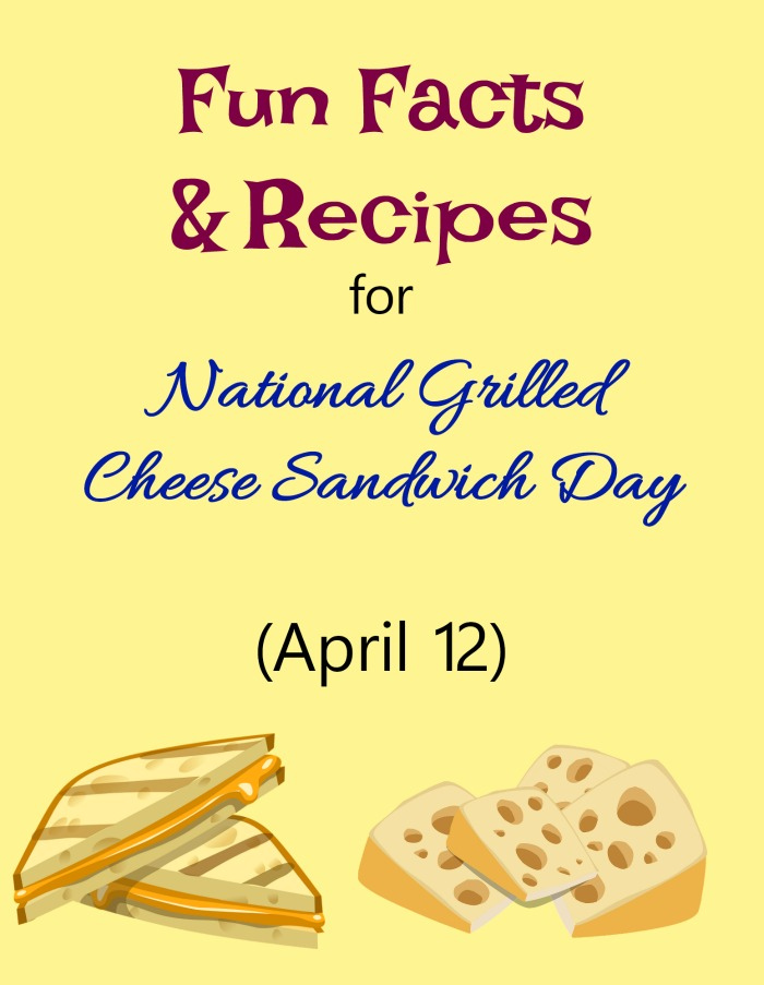 Fun facts and recipes about national grilled cheese sandwich day