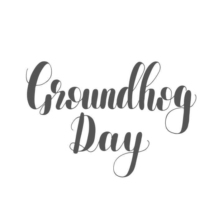 Words groundhog day.