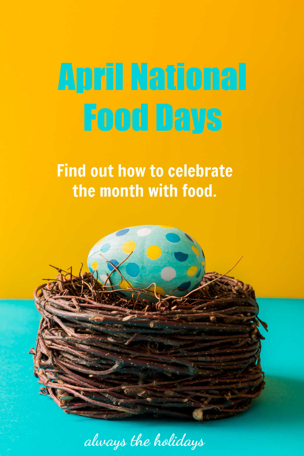 Easter egg in a bird nest with text reading April national food days - how to celebrate the month with food.