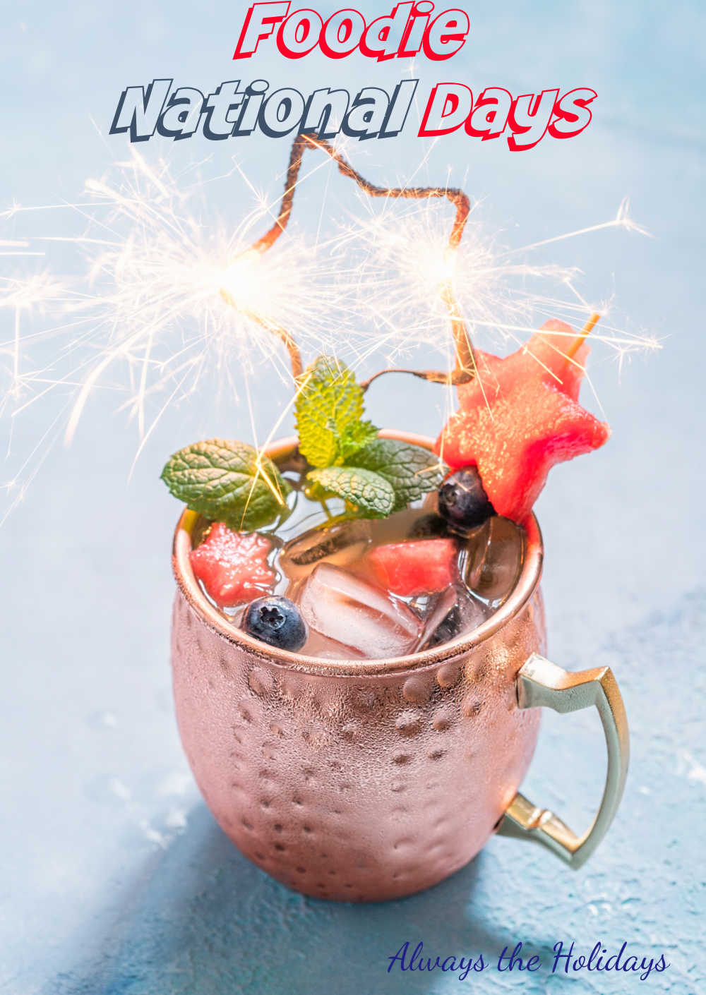 Moscow mule in a copper mug with patriotic looking fruit and words reading: Foodie National Days.