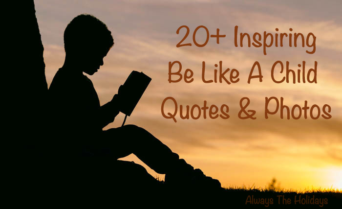 20+ inspiring be like a child quotes
