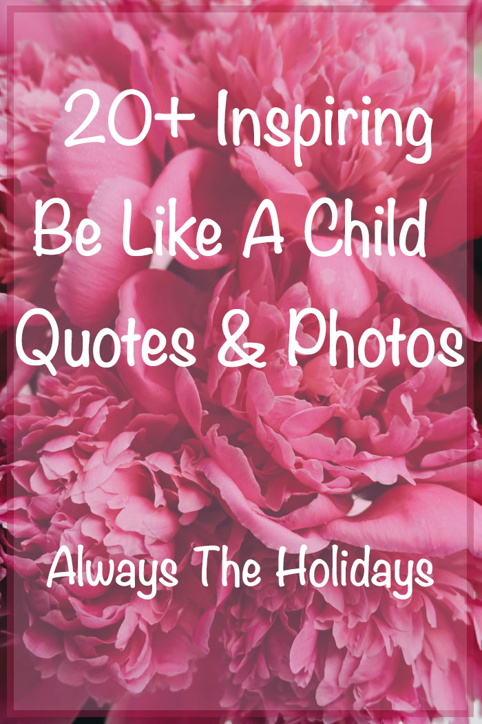 20+ inspiring be like a child quotes & photos from always the holidays