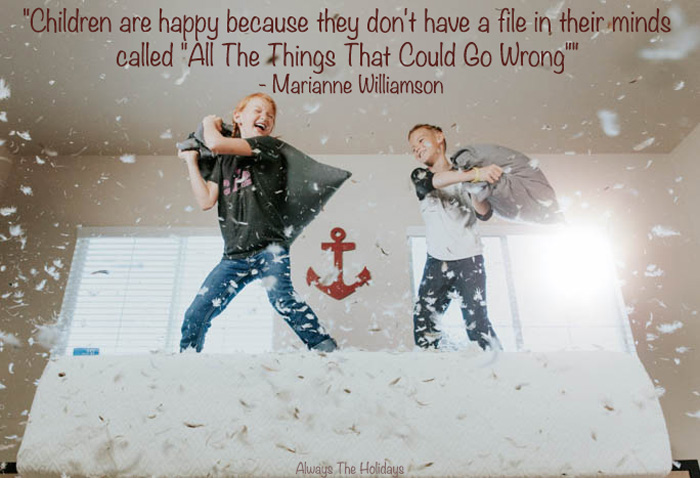 """Children are happy because they don't have a file in their minds called """"All The Things That Could Go Wrong"""""""