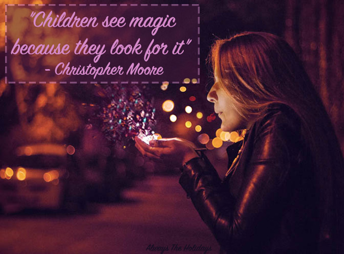 Children see magic because they look for it - Be like a child quotes