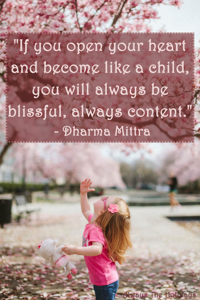 If you open your heart and become like a child you will always be blissful, always content quote