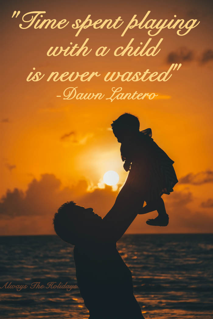 Time spent playing with a child is never wasted
