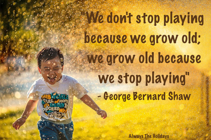 We don't stop playing because we grow old; we grow old because we stop playing - Be like a child quotes
