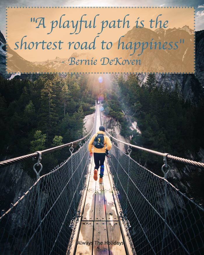 A playful path is the shortest road to happiness quote