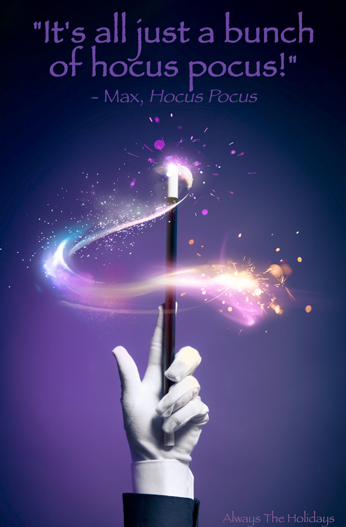 "A gloved hand holding a magic wand casting a spell with the quote overlay ""It's all just a bunch of hocus pocus""."