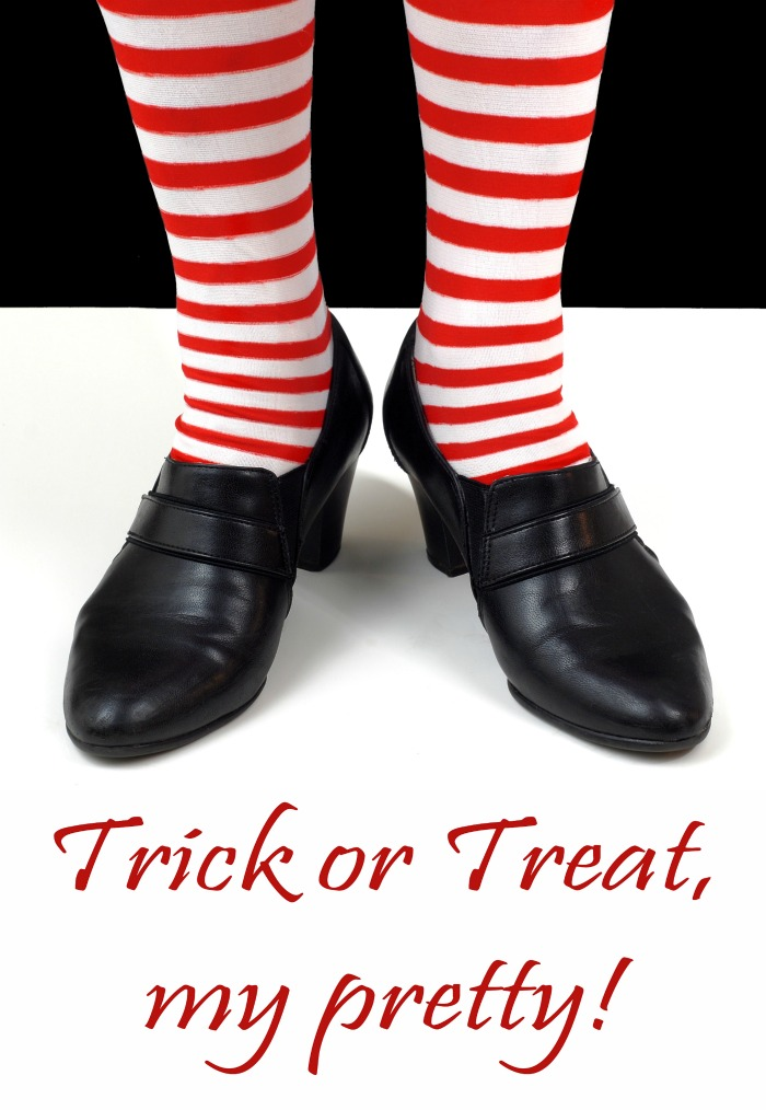 """Witch legs and feet with words reading """"Trick or treat, my pretty."""""""