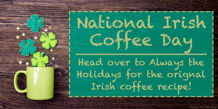An Irish mug with shamrocks and a text overlay for National Irish Coffee Day and the Irish coffee original recipe.