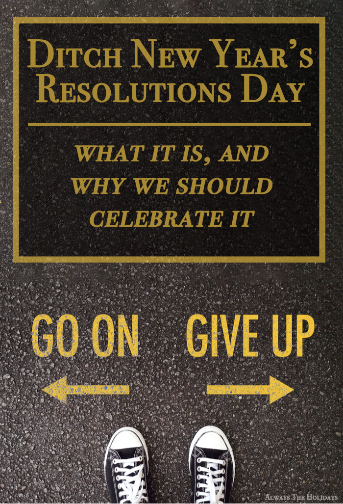 A street with go on and give up written in yellow paint and a text overlay near the top of the image that celebrates Ditch New Year's Resolutions Day.