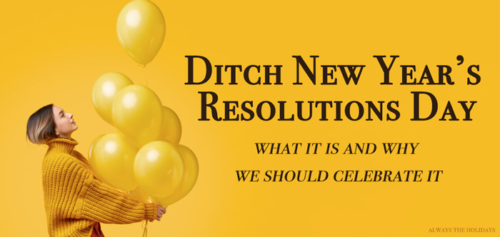 """A woman in yellow holding yellow balloons near a text overlay that reads """"Ditch New Year's Resolutions Day, what it is and why we should celebrate it""""."""