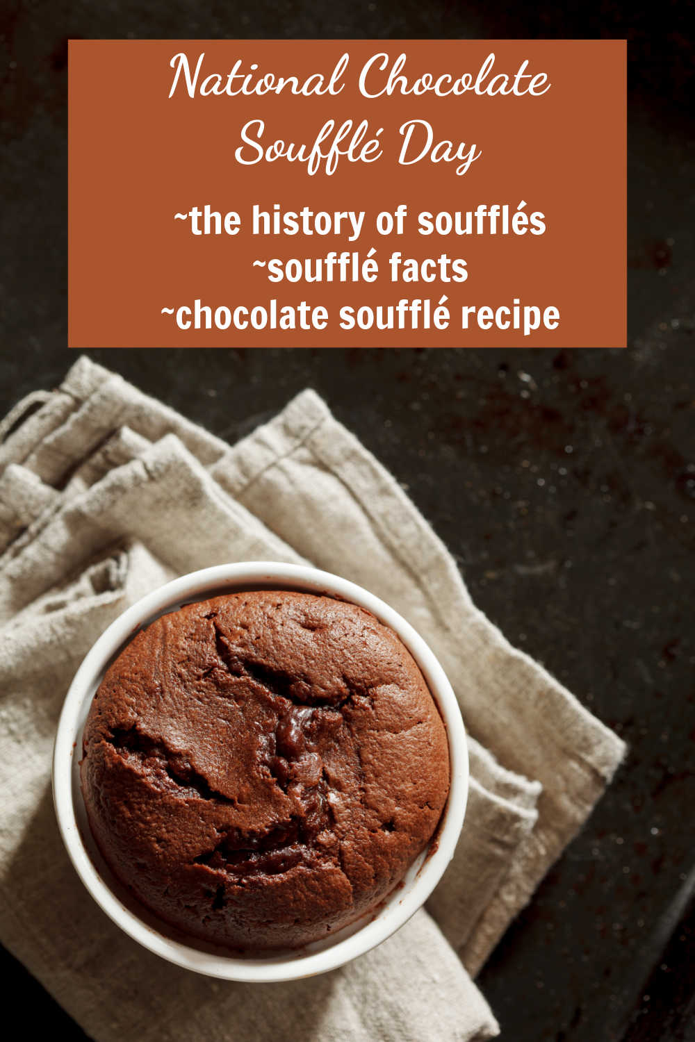 Chocolate soufflé on a towel with words reading National Chocolate Soufflé Day - history of soufflé, soufflé facts and soufflé recipe.