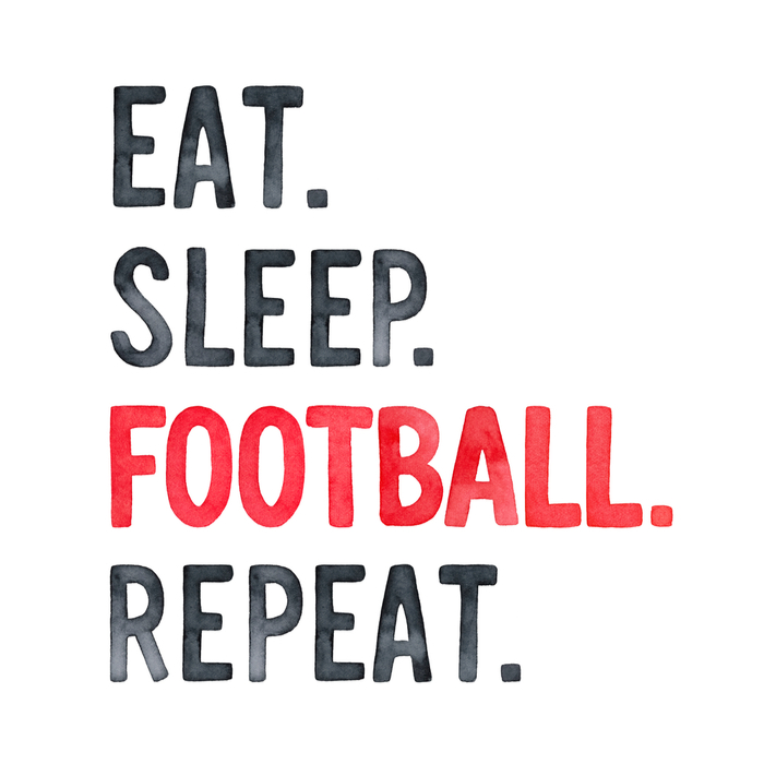 "Football quote reading ""eat sleep football repeat""."