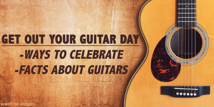 """An acoustic guitar on a wooden background with a text overlay reading """"Get Out Your Guitar Day - ways to celebrate, facts about guitars""""."""