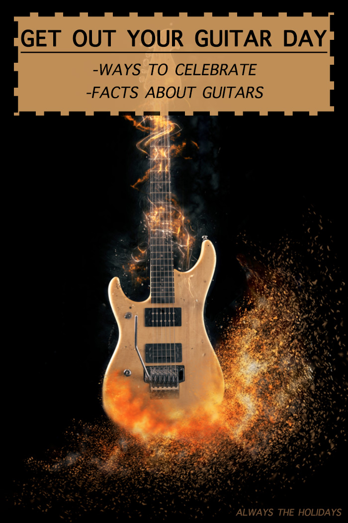 """An electric guitar on fire with a text overlay reading """"Get Out Your Guitar Day - ways to celebrate, facts about guitars""""."""