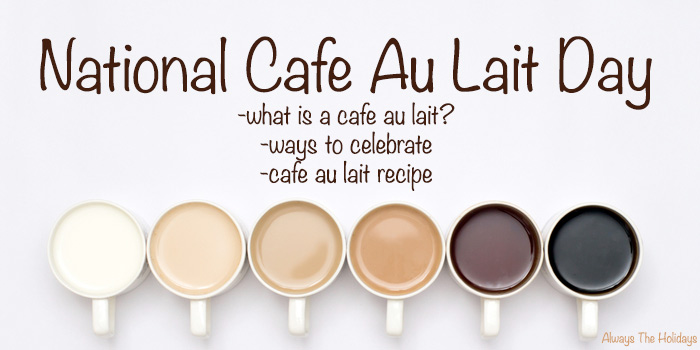 Six cups of coffee with different amounts of milk arranged in a color gradient with a text overlay for National Cafe Au Lait Day.