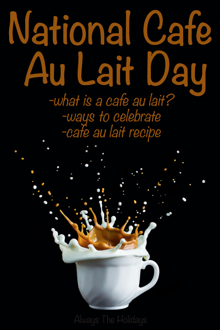 "A cafe au lait splashing out of a mug with a text overlay reading ""National Cafe Au Lait Day, what is a cafe au lait, ways to celebrate, and cafe au lait recipe""."