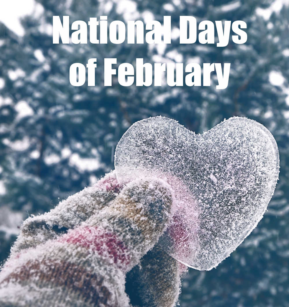 Hand in a mitten holding a frozen heart with words reading National Days of February.