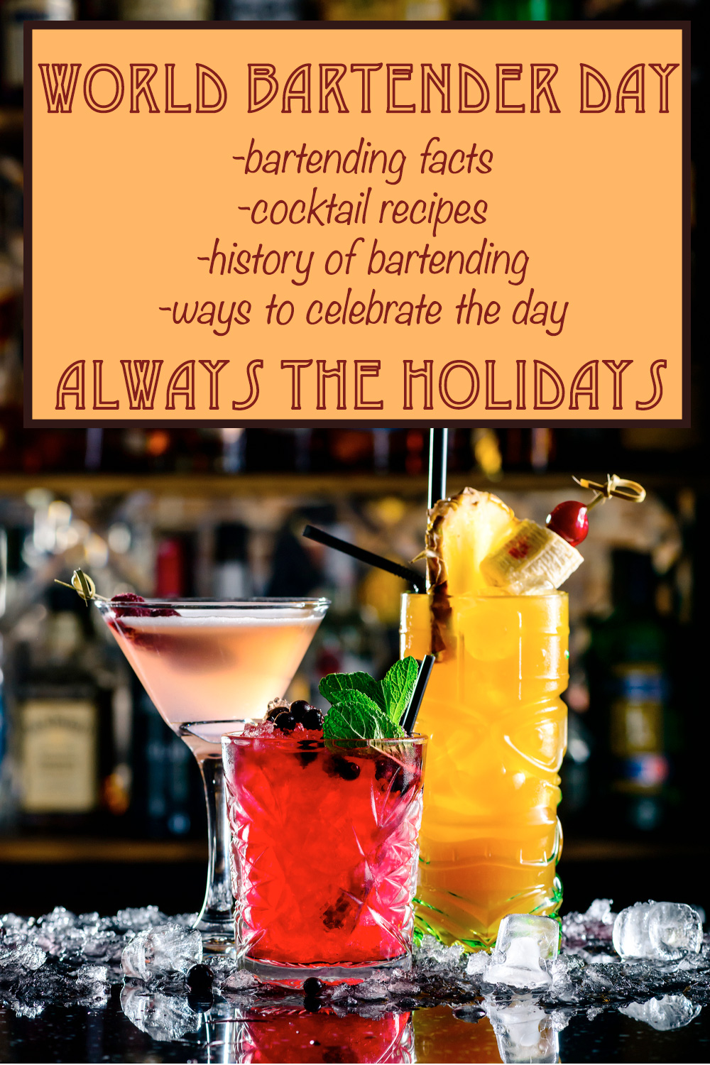 "Three tropical drinks on a bar top with a text overlay that reads ""World Bartender Day with bartending facts, cocktail recipes, the history of bartending and ways to celebrate the day""."