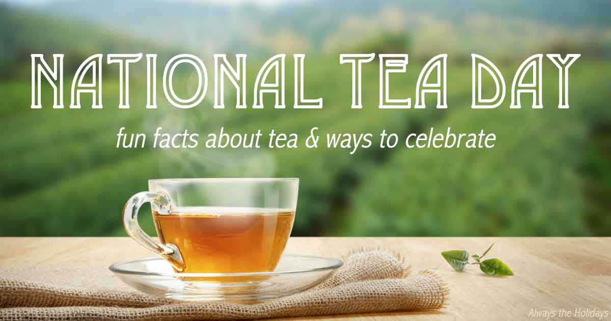 "A cup of green tea against a field with a text overlay that reads ""National Tea Day - tea facts and ways to celebrate""."