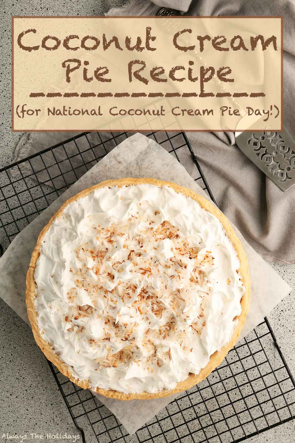 """A coconut cream pie on a drying rack with parchment paper under it and a text overlay that says """"coconut cream pie recipe for national coconut cream pie day""""."""