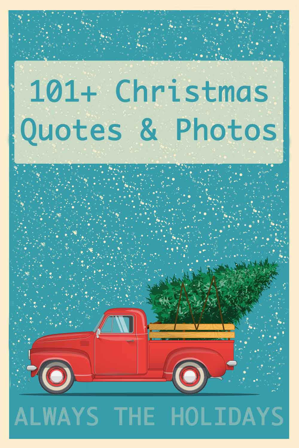 """A red truck carrying a Christmas tree with against a blue background with snow falling around it, with the words """"101+ Christmas quotes and photos"""" above it."""