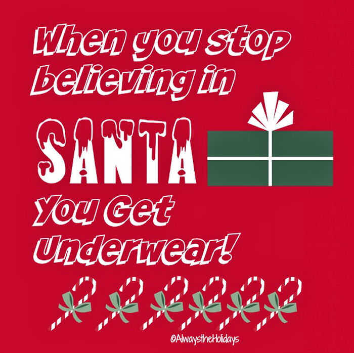 """A funny Christmas quote reading """"when you stop believing in Santa you get underwear"""" on a red background with a cartoon present beside it."""