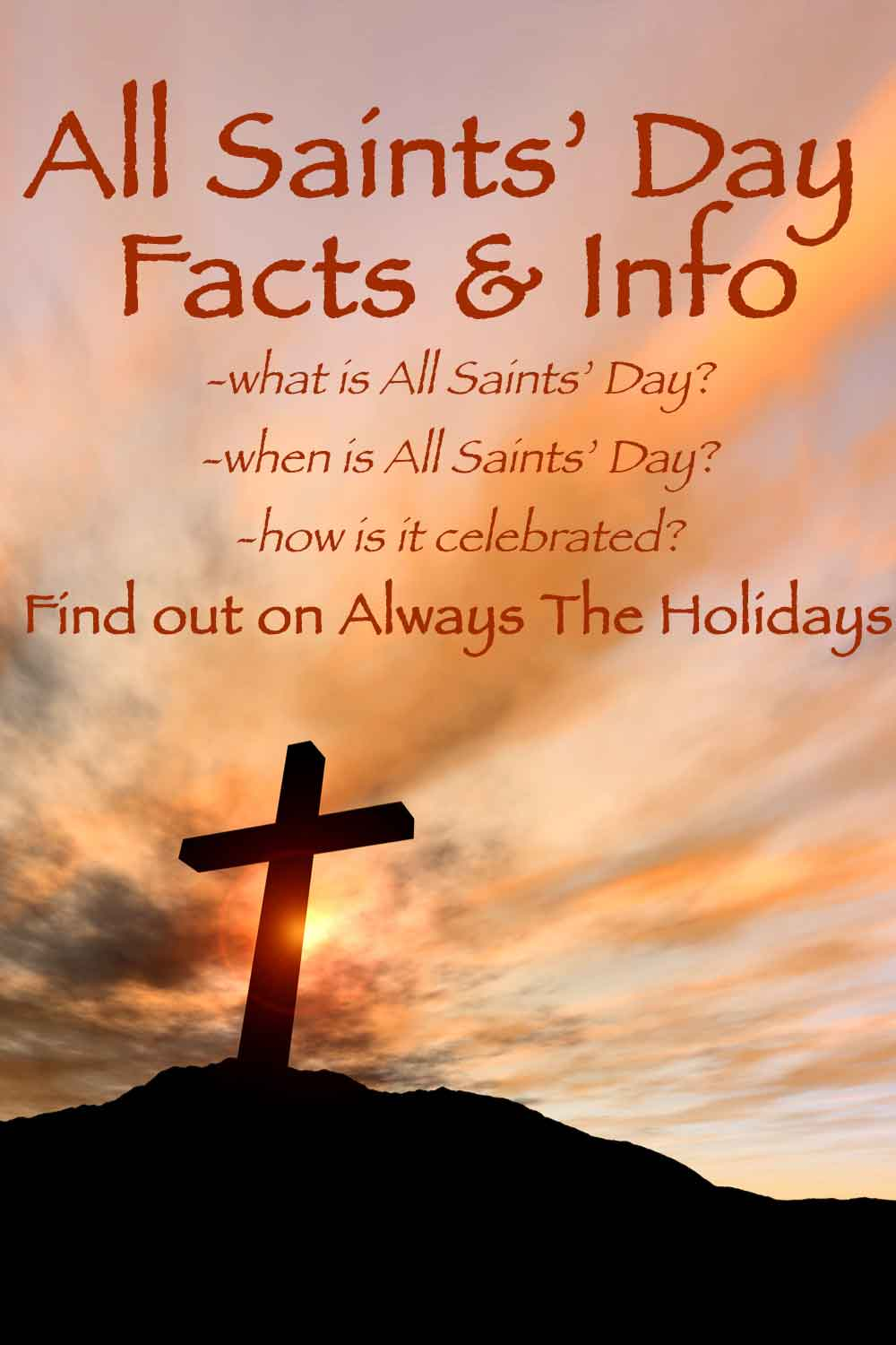 """A cross on the top of a mountain against the sunset with text that reads """"All Saints' Day Facts & Info - what is All Saints' Day, when is All Saints' Day, how is it celebrated?""""."""